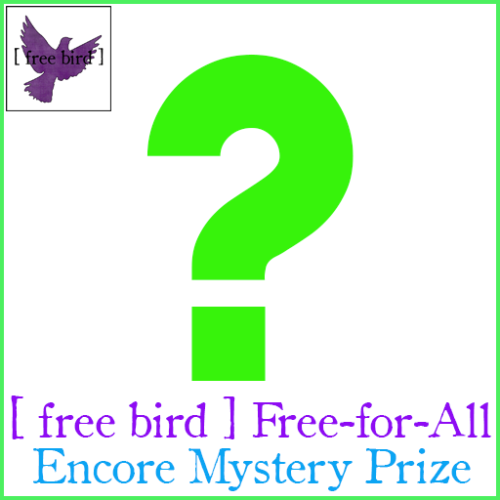 [ free bird ] Free-for-all Encore Prize